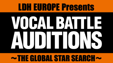 LDH EUROPE Presents VOCAL BATTLE AUDITIONS~THE GLOBAL STAR SEARCH~